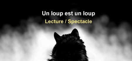 """Lecture / Spectacle """"Un loup est un loup"""""""